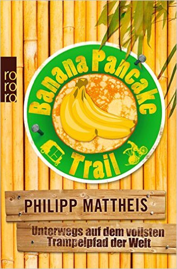 Foto vom Buch Cover Banana Pancake Trail vom Autor Philipp Mattheis Kategorie Backpacking