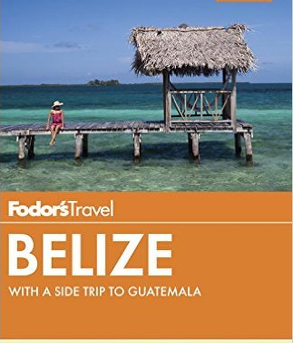 Fodor's - Belize, with a Side Trip to Guatemala