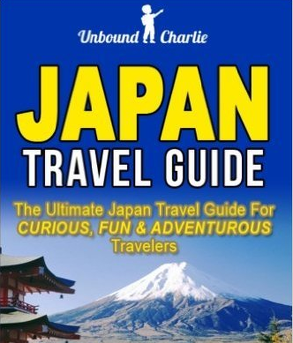 Unbound Charlie - The Ultimate Japan Travel Guide for Curious, Fun and Adventurous Travelers