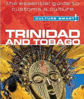 Culture Smart - Trinidad & Tobago – The Essential Guide to Customs & Culture